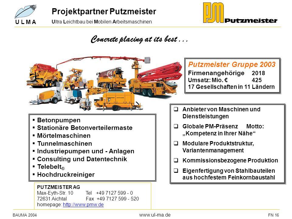 Ultra Leichtbau bei Mobilen Arbeitsmaschinen BAUMA 2004 www.ul-ma.de FN 16 U L M A Concrete placing at its best... Betonpumpen Stationäre Betonverteil