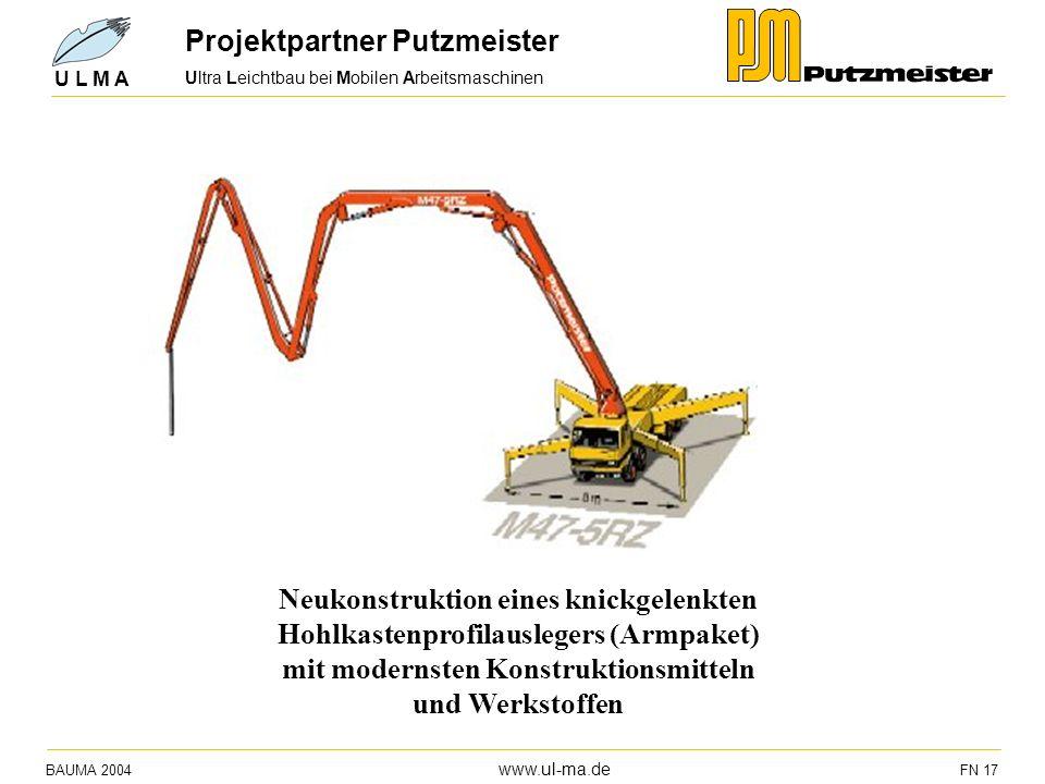 Ultra Leichtbau bei Mobilen Arbeitsmaschinen BAUMA 2004 www.ul-ma.de FN 17 U L M A Projektpartner Putzmeister Neukonstruktion eines knickgelenkten Hoh