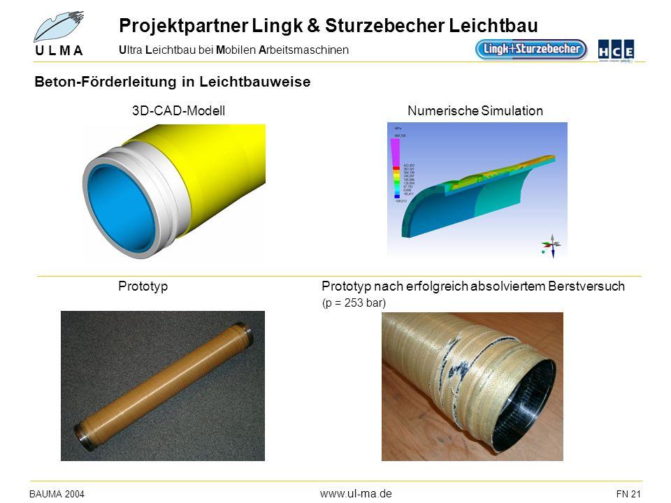 Ultra Leichtbau bei Mobilen Arbeitsmaschinen BAUMA 2004 www.ul-ma.de FN 21 U L M A Beton-Förderleitung in Leichtbauweise 3D-CAD-Modell Numerische Simu