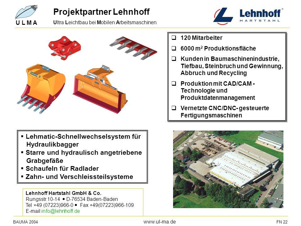 Ultra Leichtbau bei Mobilen Arbeitsmaschinen BAUMA 2004 www.ul-ma.de FN 22 U L M A Lehmatic-Schnellwechselsystem für Hydraulikbagger Starre und hydrau