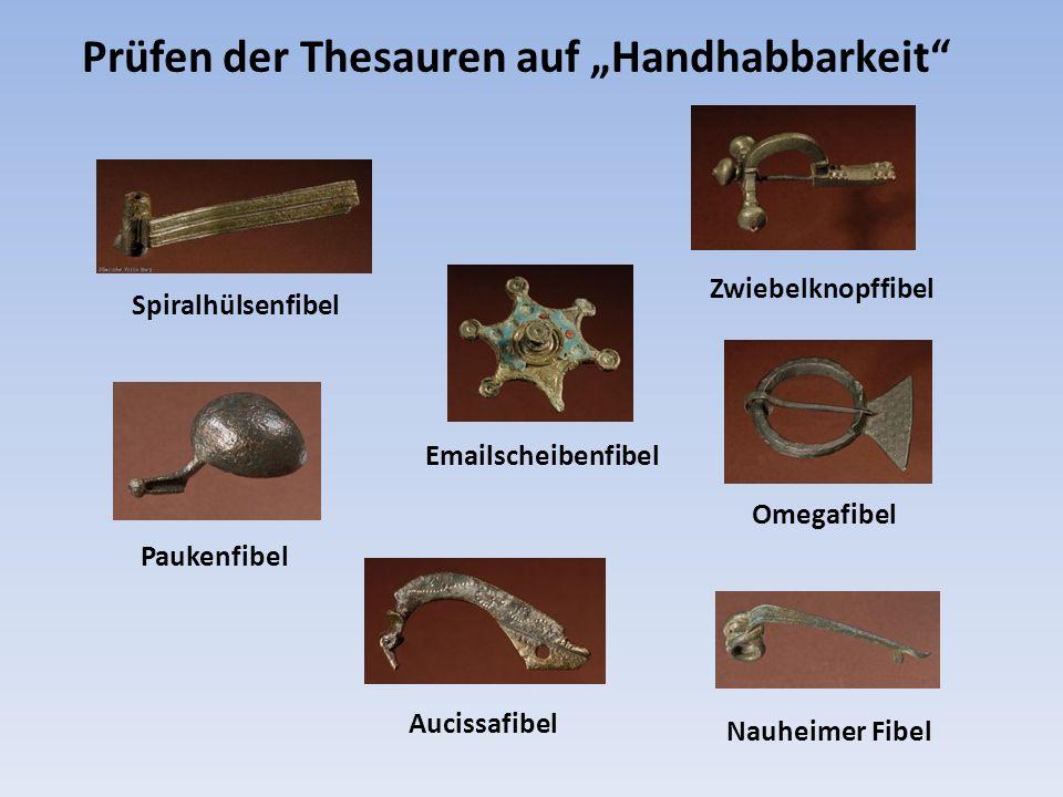 Spiralhülsenfibel Emailscheibenfibel Paukenfibel Nauheimer Fibel Omegafibel Aucissafibel Prüfen der Thesauren auf Handhabbarkeit Zwiebelknopffibel