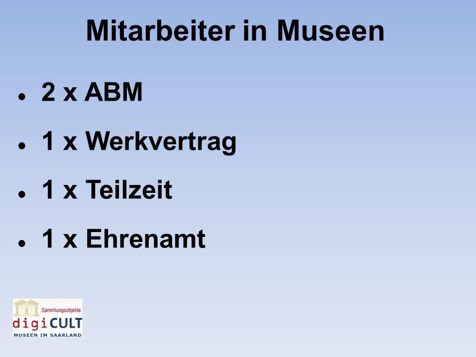 2 x ABM 1 x Werkvertrag 1 x Teilzeit 1 x Ehrenamt Mitarbeiter in Museen