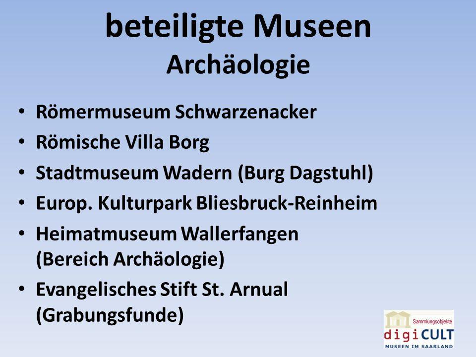 beteiligte Museen Archäologie Römermuseum Schwarzenacker Römische Villa Borg Stadtmuseum Wadern (Burg Dagstuhl) Europ. Kulturpark Bliesbruck-Reinheim