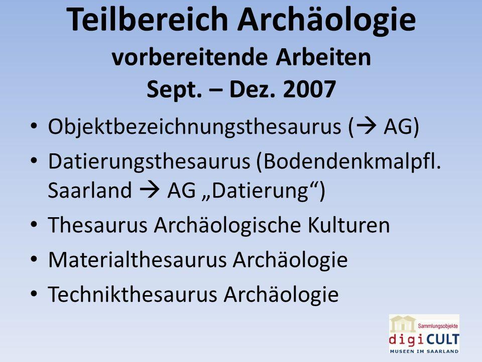 Teilbereich Archäologie vorbereitende Arbeiten Sept. – Dez. 2007 Objektbezeichnungsthesaurus ( AG) Datierungsthesaurus (Bodendenkmalpfl. Saarland AG D