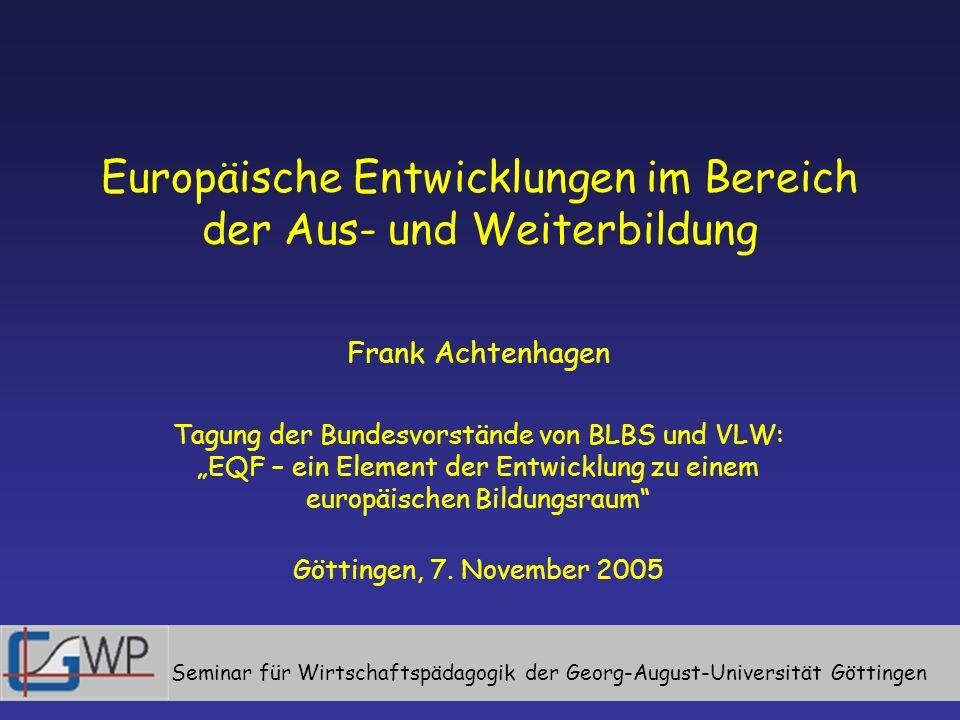 Europäische Entwicklungen im Bereich der Aus- und Weiterbildung Frank Achtenhagen Tagung der Bundesvorstände von BLBS und VLW: EQF – ein Element der E