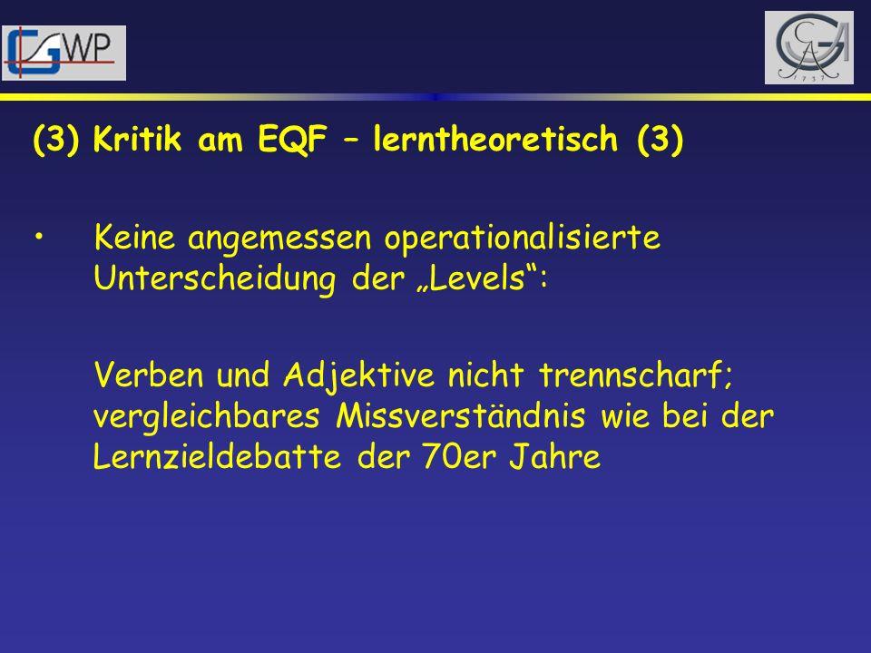 (3) Kritik am EQF – lerntheoretisch (3) Keine angemessen operationalisierte Unterscheidung der Levels: Verben und Adjektive nicht trennscharf; verglei