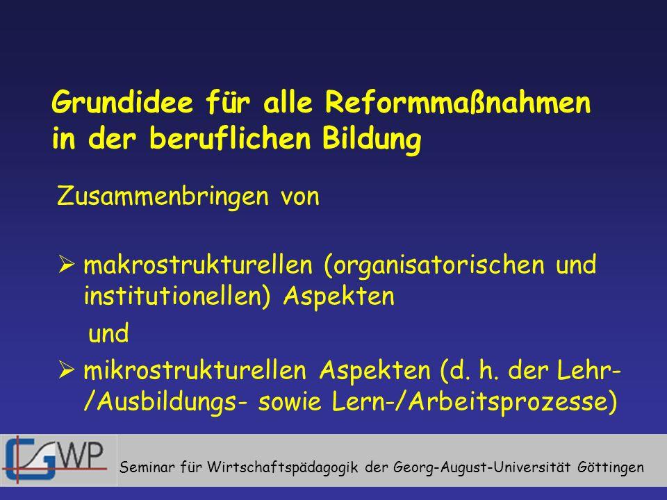 Grundidee für alle Reformmaßnahmen in der beruflichen Bildung Zusammenbringen von makrostrukturellen (organisatorischen und institutionellen) Aspekten