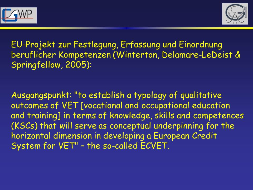 EU-Projekt zur Festlegung, Erfassung und Einordnung beruflicher Kompetenzen (Winterton, Delamare-LeDeist & Springfellow, 2005): Ausgangspunkt: