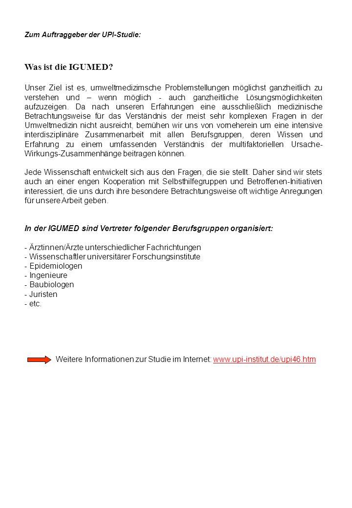 Weitere Informationen zur Studie im Internet: www.upi-institut.de/upi46.htm Was ist die IGUMED? Unser Ziel ist es, umweltmedizimsche Problemstellungen