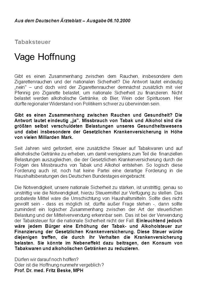Aus dem Deutschen Ärzteblatt – Ausgabe 06.10.2000 Tabaksteuer Vage Hoffnung Gibt es einen Zusammenhang zwischen dem Rauchen, insbesondere dem Zigarett