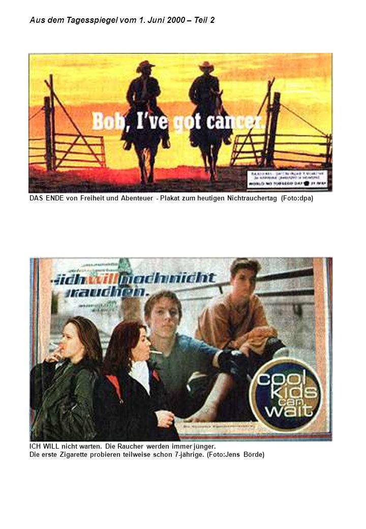 Aus dem Tagesspiegel vom 1. Juni 2000 – Teil 2 DAS ENDE von Freiheit und Abenteuer - Plakat zum heutigen Nichtrauchertag (Foto:dpa) ICH WILL nicht war