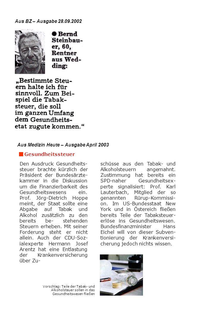 Aus BZ – Ausgabe 28.09.2002 Aus Medizin Heute – Ausgabe April 2003 Gesundheitssteuer Den Ausdruck Gesundheits- steuer brachte kürzlich der Präsident d