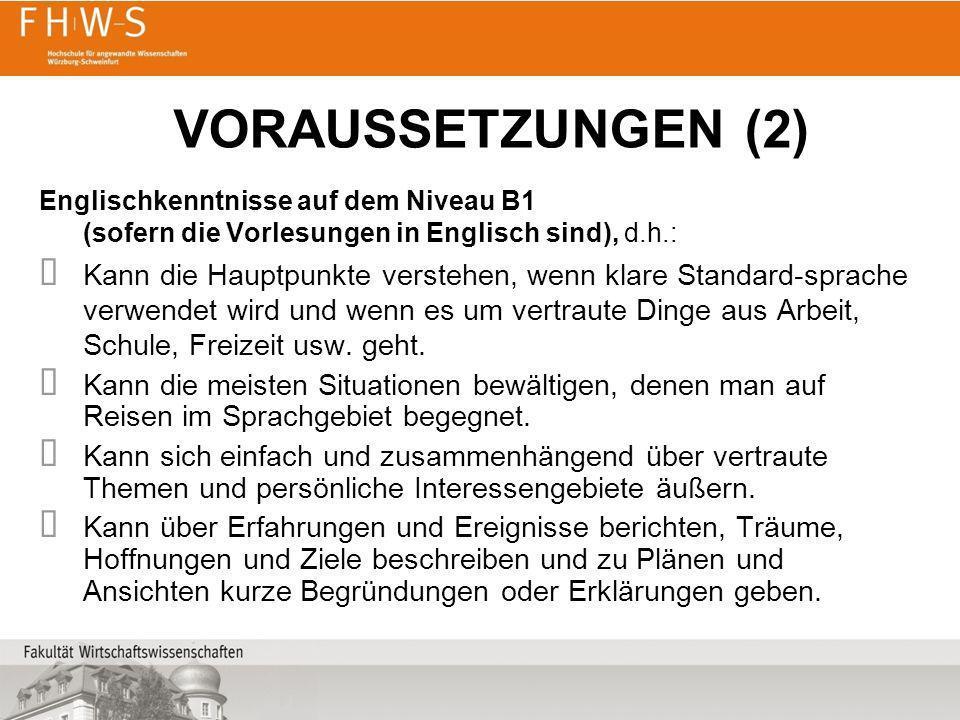 VORAUSSETZUNGEN (2) Englischkenntnisse auf dem Niveau B1 (sofern die Vorlesungen in Englisch sind), d.h.: Kann die Hauptpunkte verstehen, wenn klare S