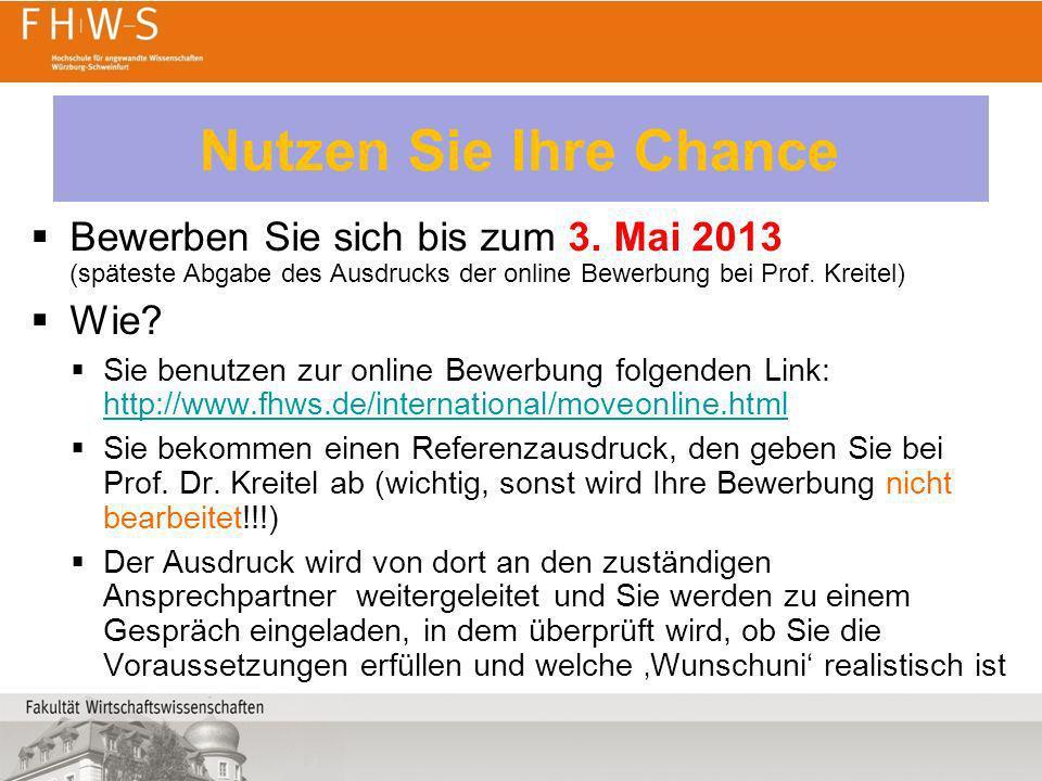 Nutzen Sie Ihre Chance Bewerben Sie sich bis zum 3. Mai 2013 (späteste Abgabe des Ausdrucks der online Bewerbung bei Prof. Kreitel) Wie? Sie benutzen