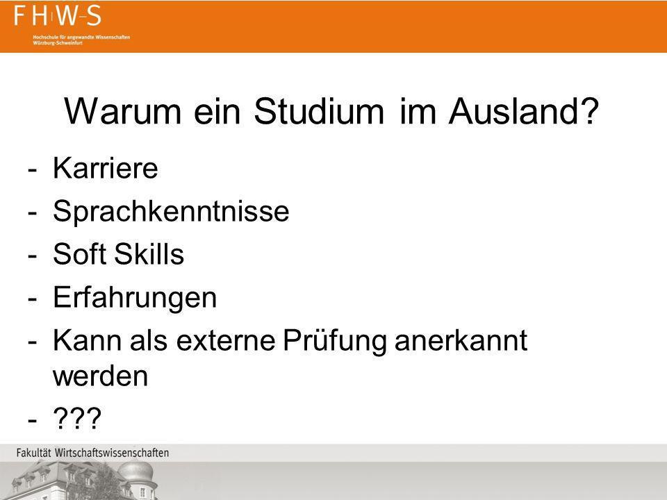 Warum ein Studium im Ausland? -Karriere -Sprachkenntnisse -Soft Skills -Erfahrungen -Kann als externe Prüfung anerkannt werden -???