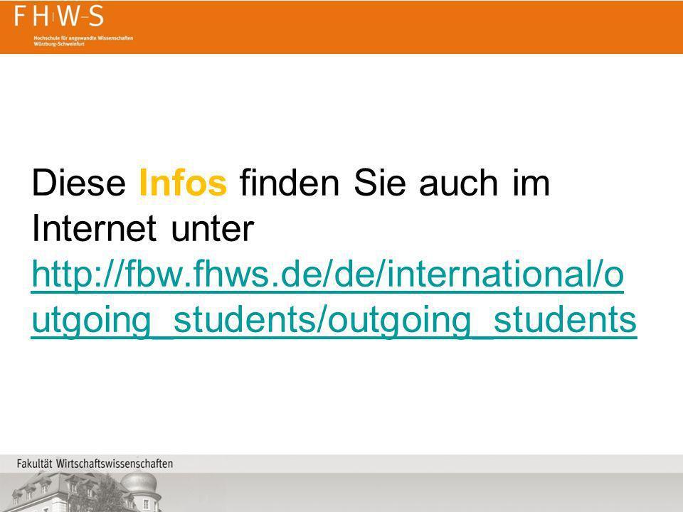 Diese Infos finden Sie auch im Internet unter http://fbw.fhws.de/de/international/o utgoing_students/outgoing_students http://fbw.fhws.de/de/internati