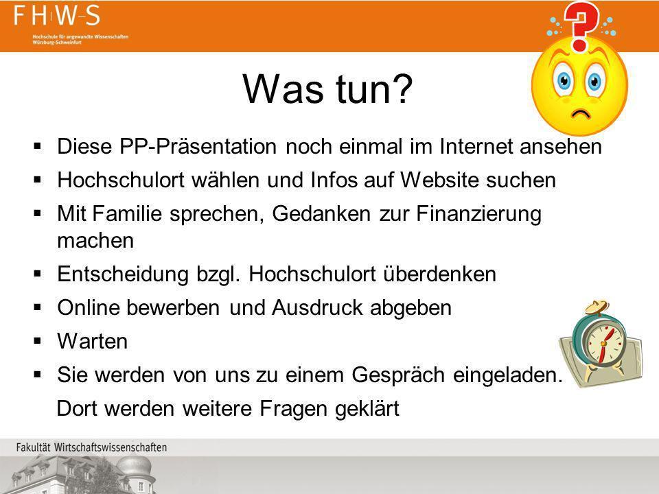 Was tun? Diese PP-Präsentation noch einmal im Internet ansehen Hochschulort wählen und Infos auf Website suchen Mit Familie sprechen, Gedanken zur Fin