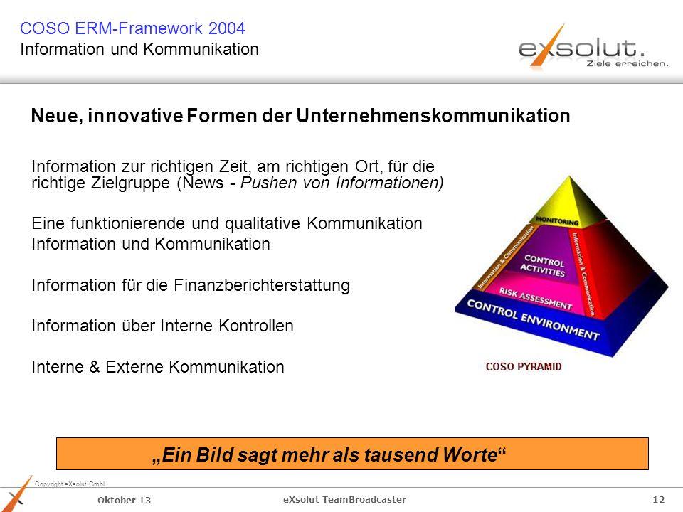 Copyright eXsolut GmbH Oktober 13 eXsolut TeamBroadcaster 12 Neue, innovative Formen der Unternehmenskommunikation Information zur richtigen Zeit, am