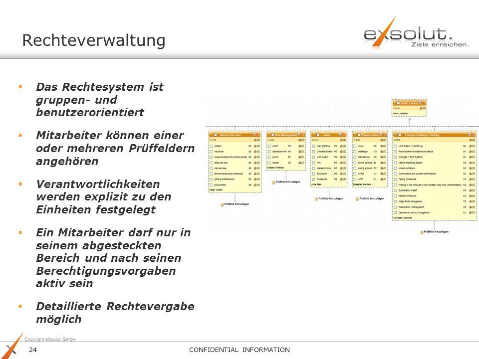 Copyright eXsolut GmbH Rechteverwaltung Das Rechtesystem ist gruppen- und benutzerorientiert Mitarbeiter können einer oder mehreren Prüffeldern angehö