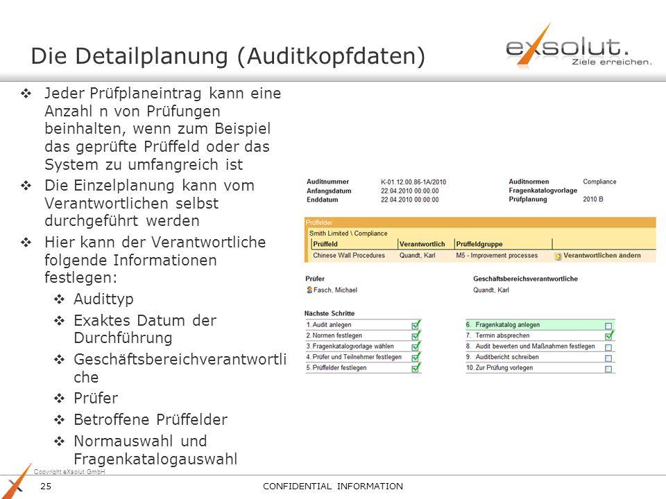 Copyright eXsolut GmbH Die Detailplanung (Auditkopfdaten) Jeder Prüfplaneintrag kann eine Anzahl n von Prüfungen beinhalten, wenn zum Beispiel das gep