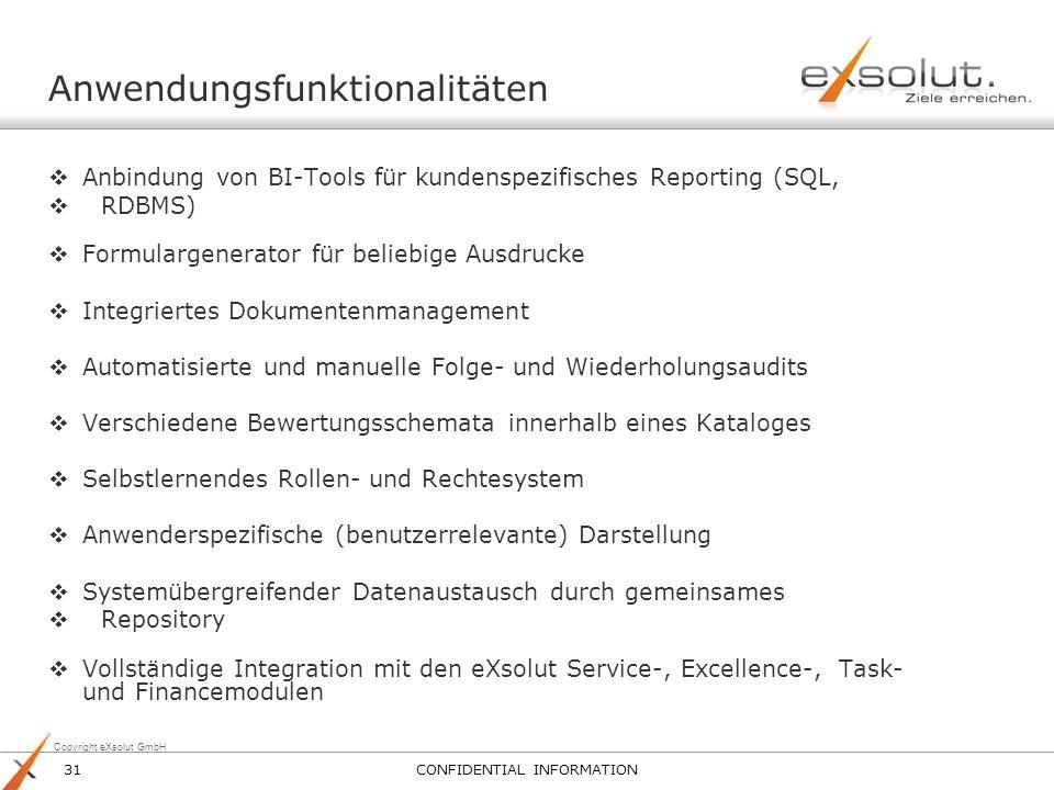 Copyright eXsolut GmbH Anwendungsfunktionalitäten Anbindung von BI-Tools für kundenspezifisches Reporting (SQL, RDBMS) Formulargenerator für beliebige
