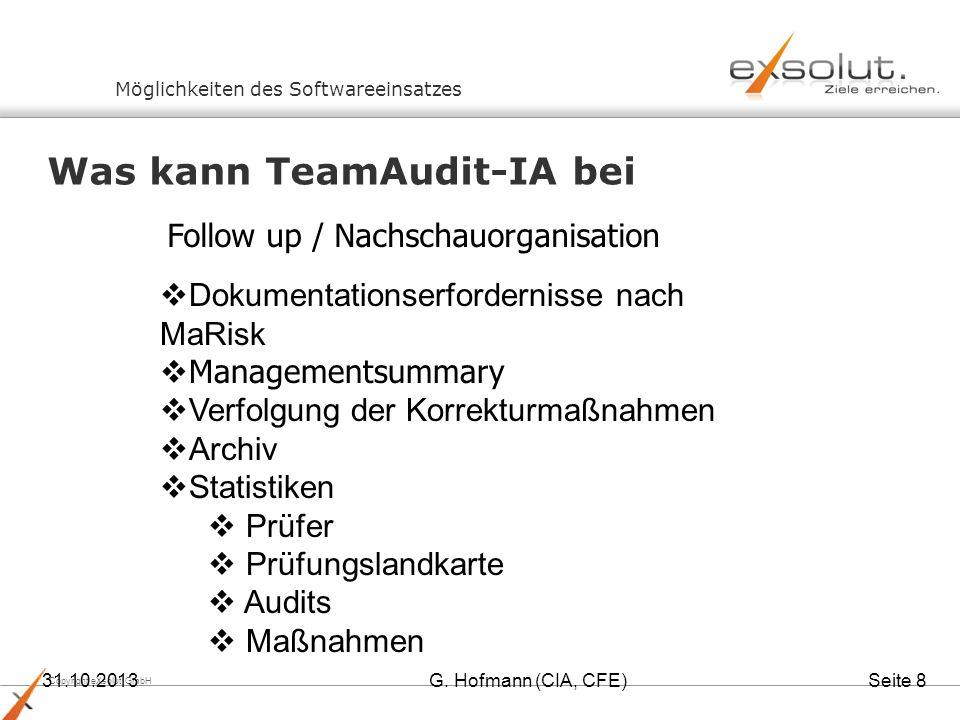 Copyright eXsolut GmbH 31.10.2013G. Hofmann (CIA, CFE)Seite 8 Möglichkeiten des Softwareeinsatzes Was kann TeamAudit-IA bei Follow up / Nachschauorgan