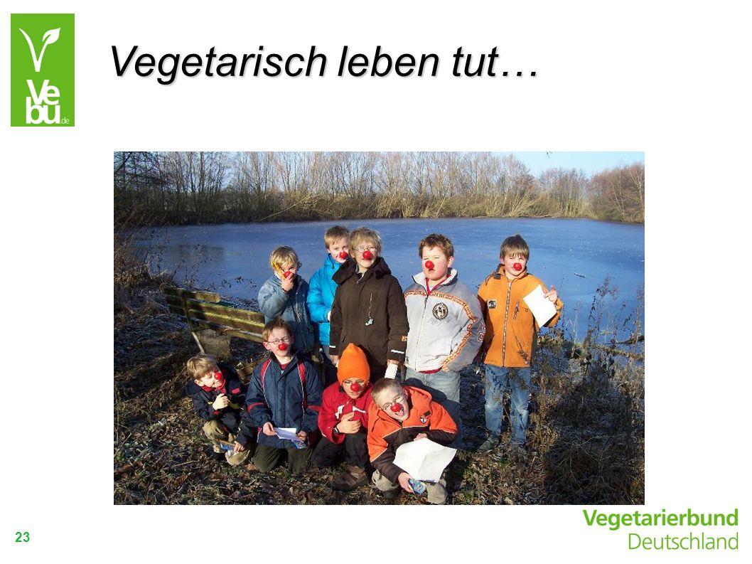 23 Vegetarisch leben tut…