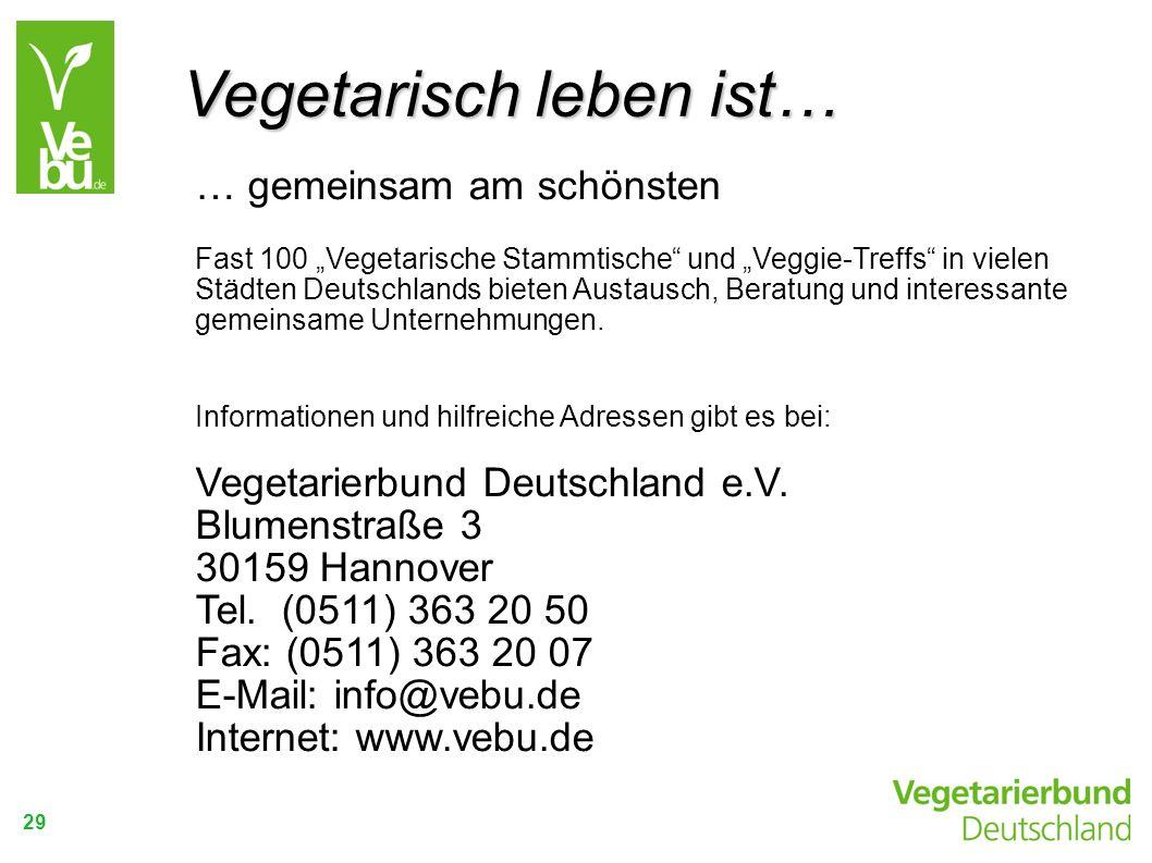 29 … gemeinsam am schönsten Fast 100 Vegetarische Stammtische und Veggie-Treffs in vielen Städten Deutschlands bieten Austausch, Beratung und interess