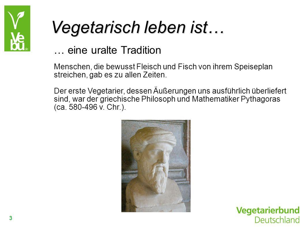 3 … eine uralte Tradition Menschen, die bewusst Fleisch und Fisch von ihrem Speiseplan streichen, gab es zu allen Zeiten. Der erste Vegetarier, dessen