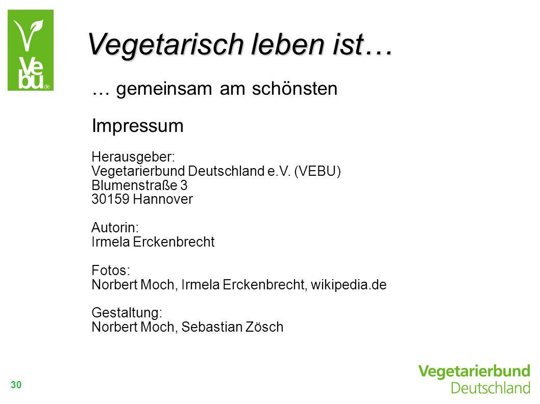 … gemeinsam am schönsten Impressum Herausgeber: Vegetarierbund Deutschland e.V. (VEBU) Blumenstraße 3 30159 Hannover Autorin: Irmela Erckenbrecht Foto