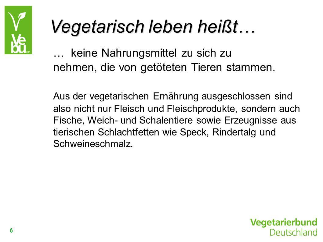 6 … keine Nahrungsmittel zu sich zu nehmen,die von getöteten Tieren stammen. Aus der vegetarischen Ernährung ausgeschlossen sind also nicht nur Fleisc