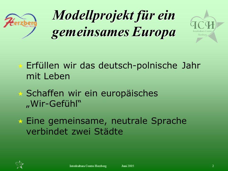 Juni 2005Interkultura Centro Herzberg2 Modellprojekt für ein gemeinsames Europa Erfüllen wir das deutsch-polnische Jahr mit Leben Schaffen wir ein eur