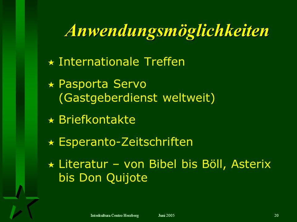 Juni 2005Interkultura Centro Herzberg20 Anwendungsmöglichkeiten Internationale Treffen Pasporta Servo (Gastgeberdienst weltweit) Briefkontakte Esperan