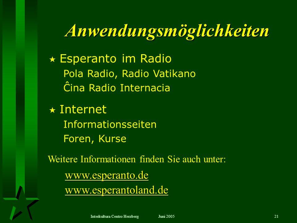 Juni 2005Interkultura Centro Herzberg21 Anwendungsmöglichkeiten Esperanto im Radio Pola Radio, Radio Vatikano Ĉina Radio Internacia Internet Informati