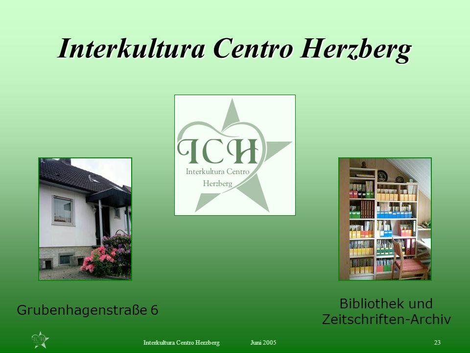 Juni 2005Interkultura Centro Herzberg23 Grubenhagenstraße 6 Bibliothek und Zeitschriften-Archiv Interkultura Centro Herzberg