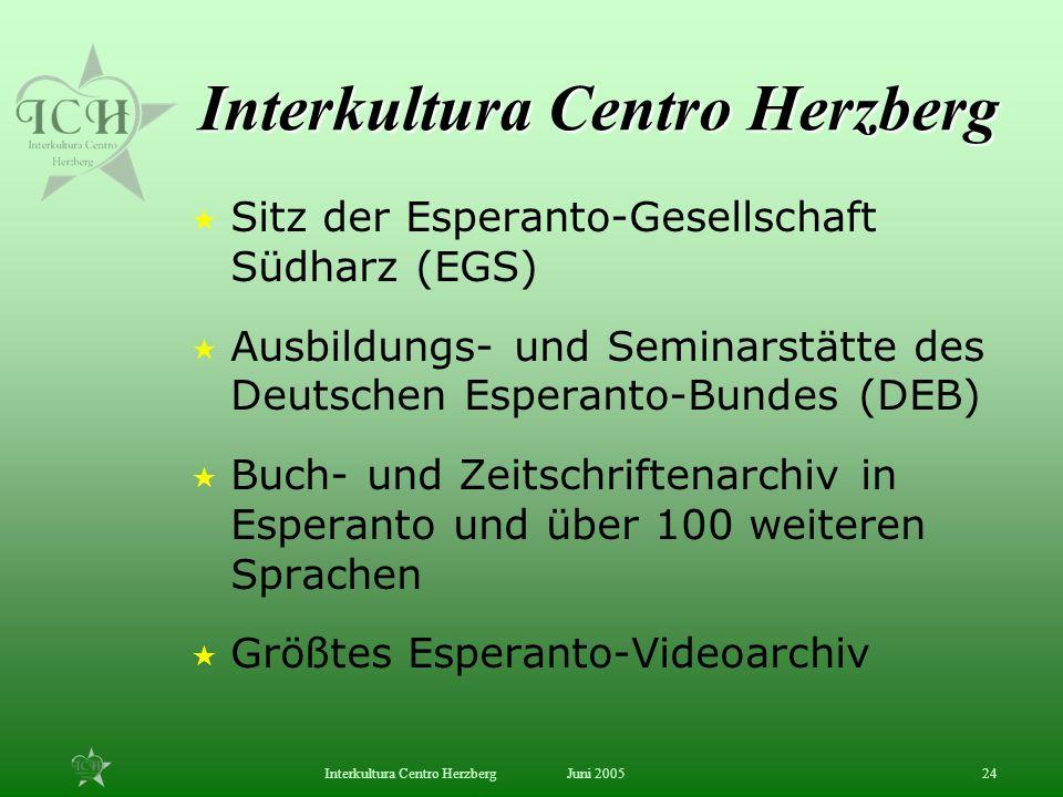 Juni 2005Interkultura Centro Herzberg24 Interkultura Centro Herzberg Sitz der Esperanto-Gesellschaft Südharz (EGS) Ausbildungs- und Seminarstätte des