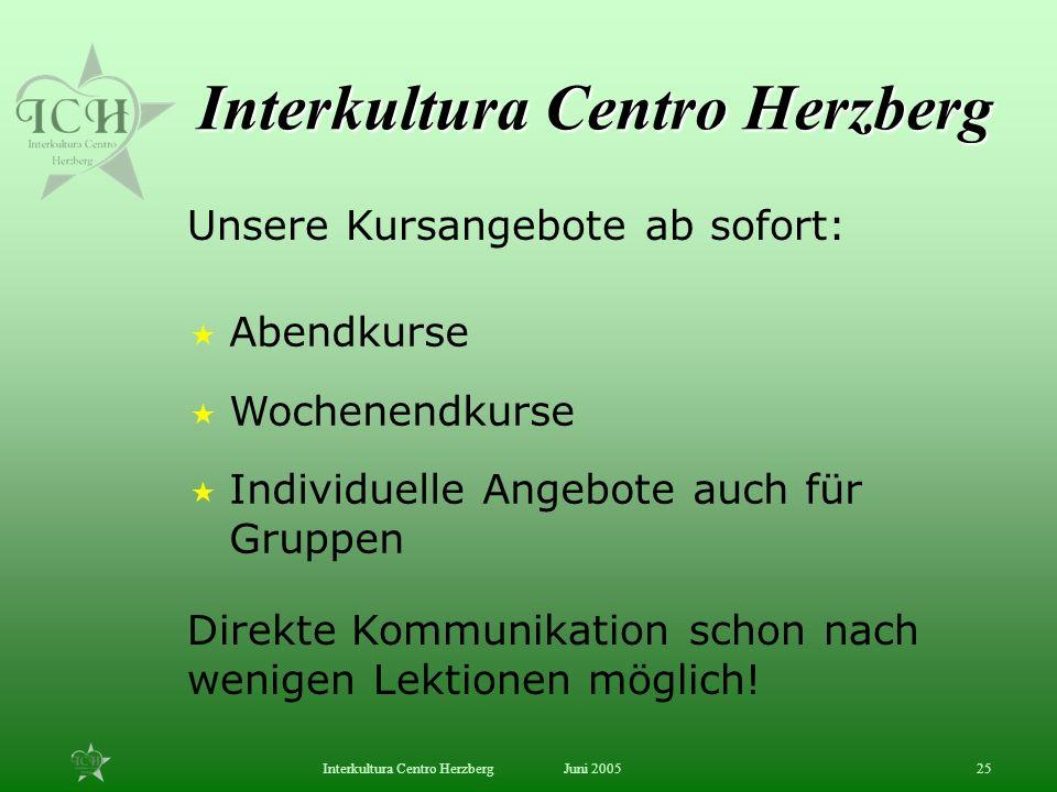 Juni 2005Interkultura Centro Herzberg25 Abendkurse Wochenendkurse Individuelle Angebote auch für Gruppen Interkultura Centro Herzberg Direkte Kommunik
