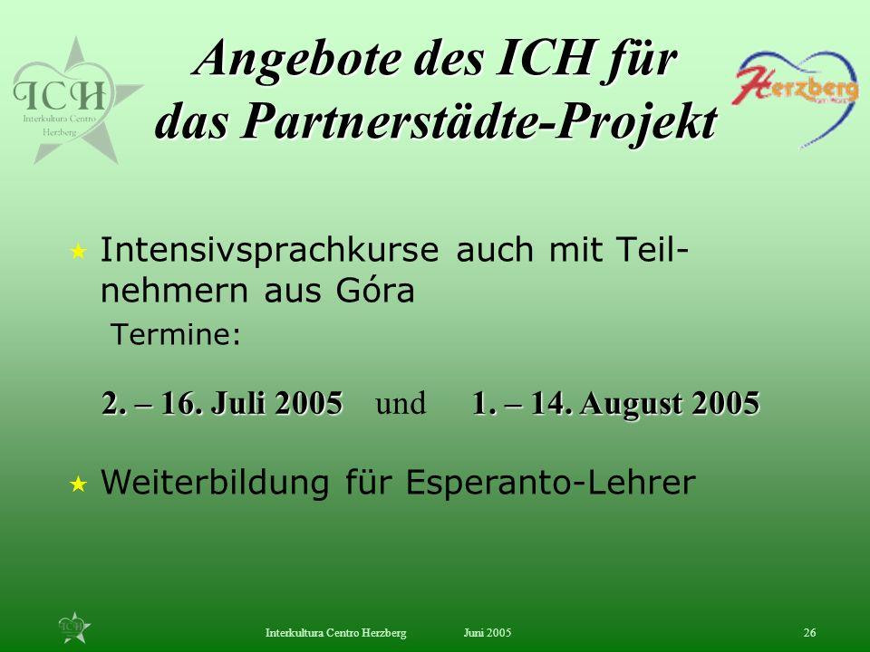 Juni 2005Interkultura Centro Herzberg26 2. – 16. Juli 20051. – 14. August 2005 und Weiterbildung für Esperanto-Lehrer Angebote des ICH für das Partner