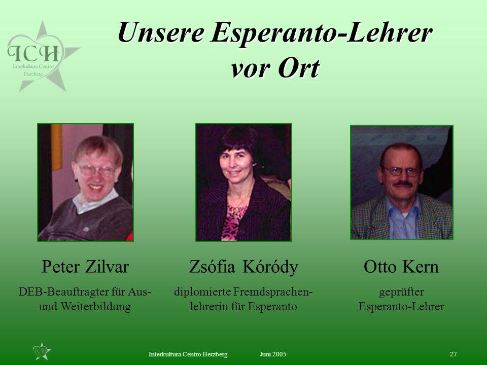 Juni 2005Interkultura Centro Herzberg27 Unsere Esperanto-Lehrer vor Ort Peter Zilvar DEB-Beauftragter für Aus- und Weiterbildung Zsófia Kóródy diplomi