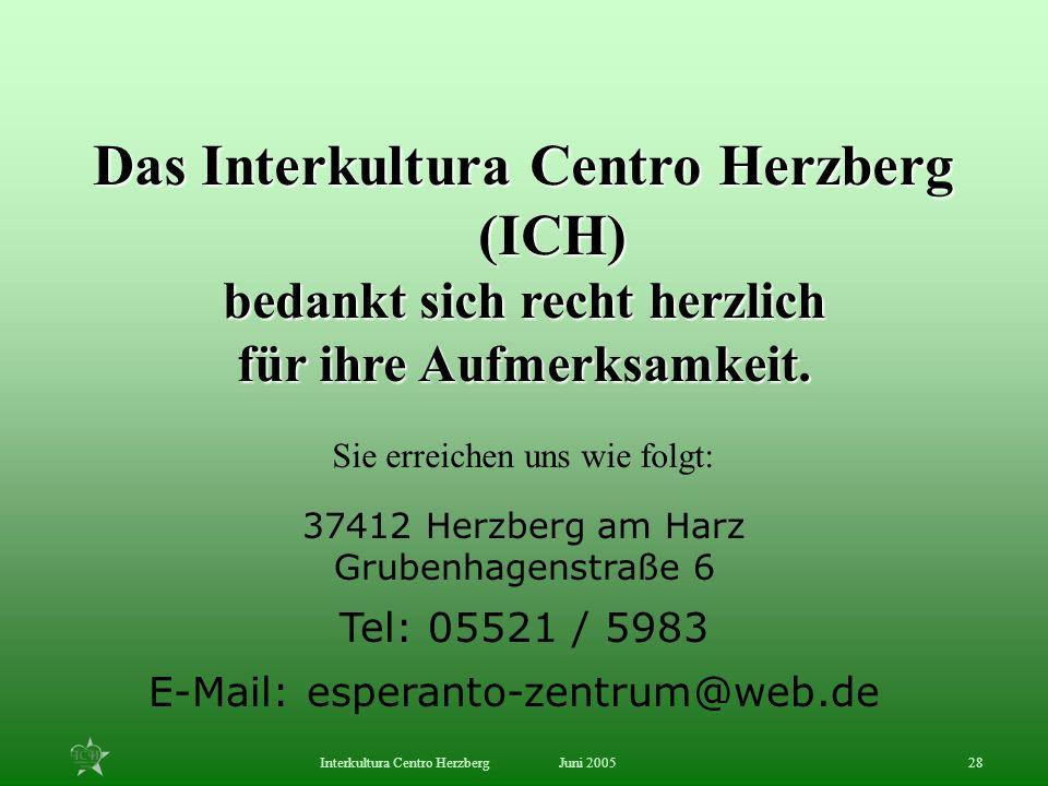 Juni 2005Interkultura Centro Herzberg28 Das Interkultura Centro Herzberg (ICH) bedankt sich recht herzlich für ihre Aufmerksamkeit. Sie erreichen uns