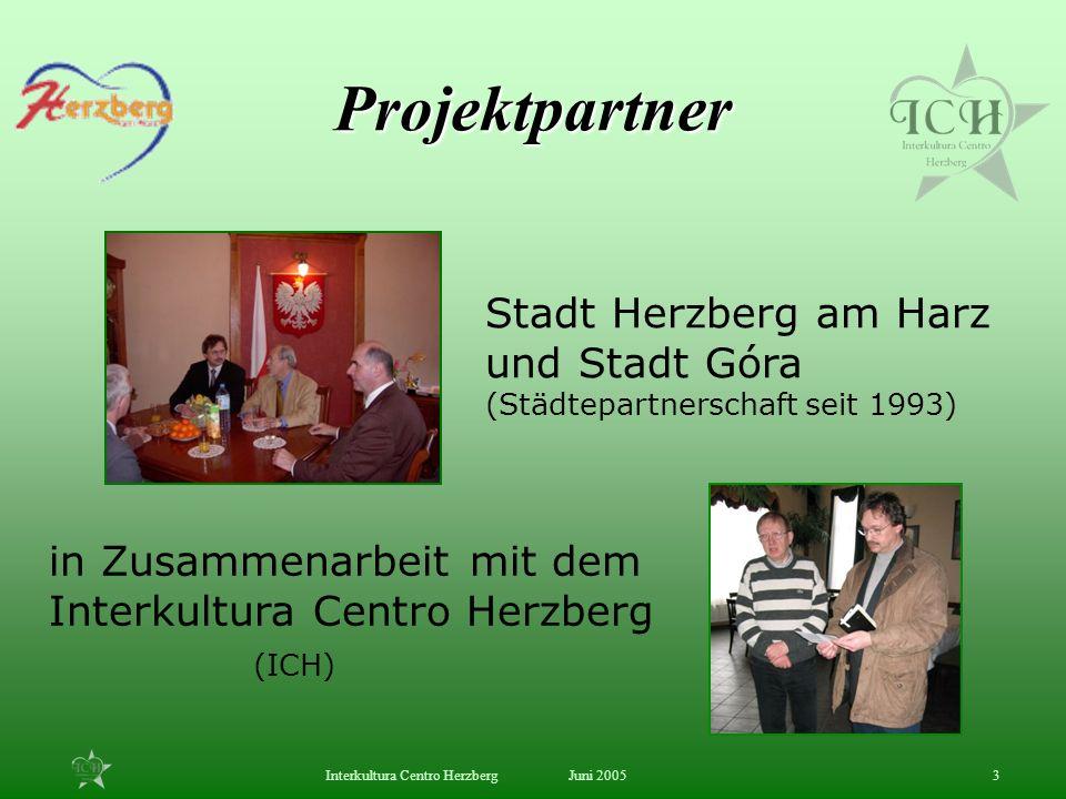 Juni 2005Interkultura Centro Herzberg3 Projektpartner Stadt Herzberg am Harz und Stadt Góra (Städtepartnerschaft seit 1993) in Zusammenarbeit mit dem