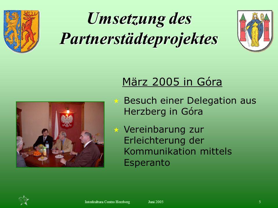 Juni 2005Interkultura Centro Herzberg5 Besuch einer Delegation aus Herzberg in Góra Vereinbarung zur Erleichterung der Kommunikation mittels Esperanto