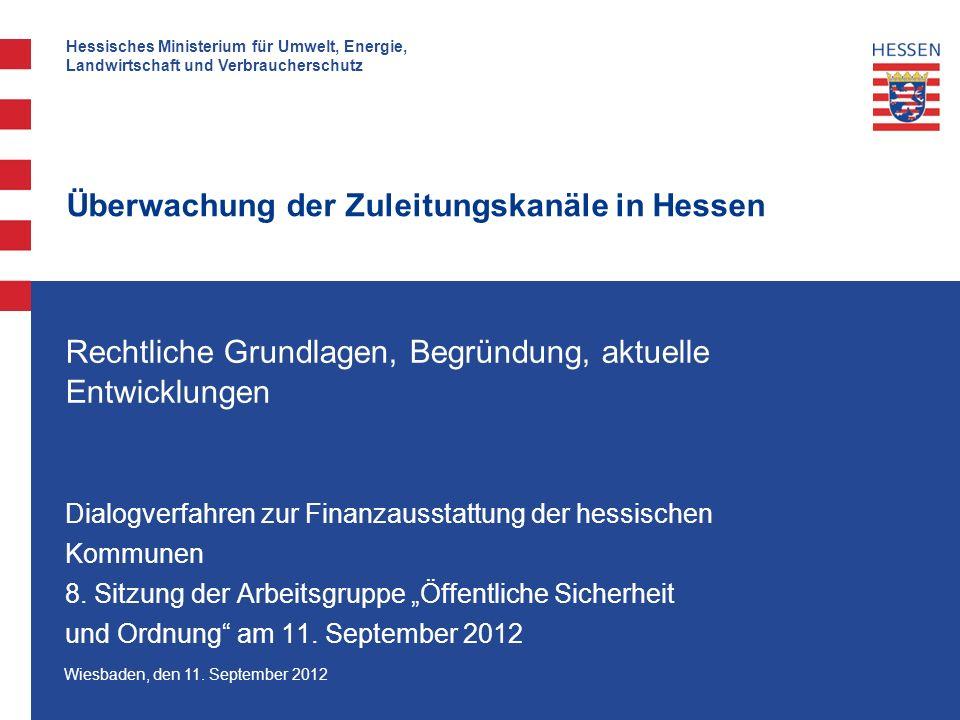 Hessisches Ministerium für Umwelt, Energie, Landwirtschaft und Verbraucherschutz Wiesbaden, den 11. September 2012 Überwachung der Zuleitungskanäle in