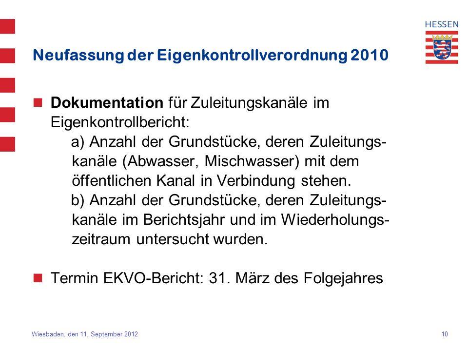 10 Wiesbaden, den 11. September 2012 Neufassung der Eigenkontrollverordnung 2010 Dokumentation für Zuleitungskanäle im Eigenkontrollbericht: a) Anzahl
