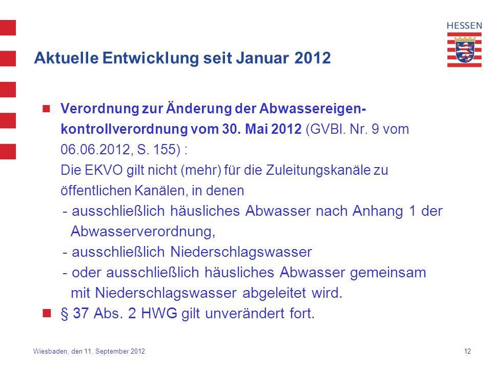 12 Wiesbaden, den 11. September 2012 Aktuelle Entwicklung seit Januar 2012 Verordnung zur Änderung der Abwassereigen- kontrollverordnung vom 30. Mai 2
