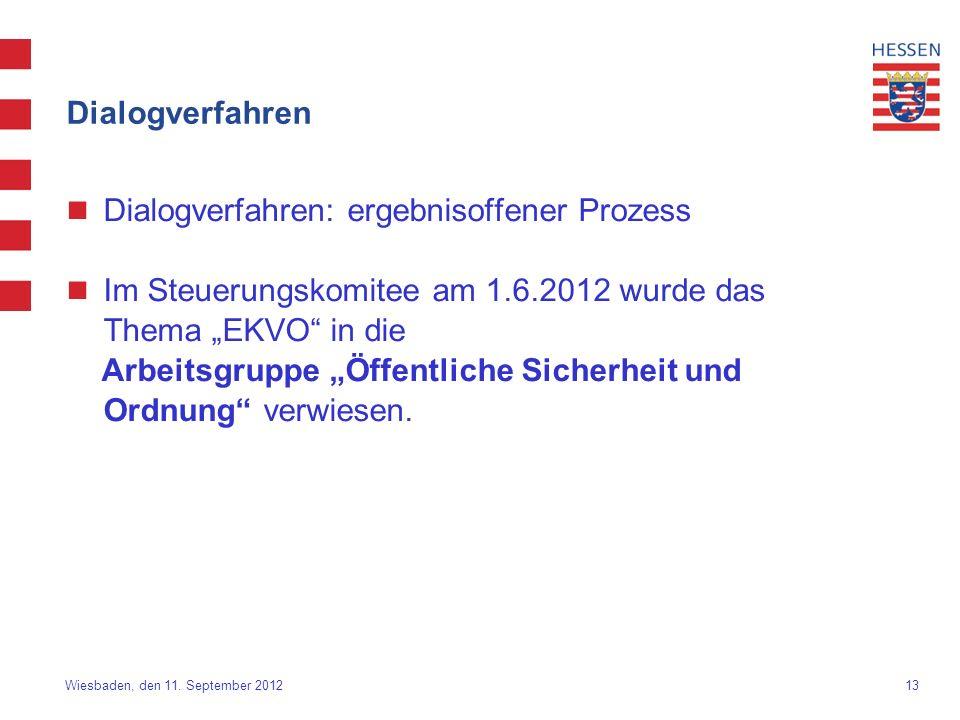 13 Wiesbaden, den 11. September 2012 Dialogverfahren Dialogverfahren: ergebnisoffener Prozess Im Steuerungskomitee am 1.6.2012 wurde das Thema EKVO in