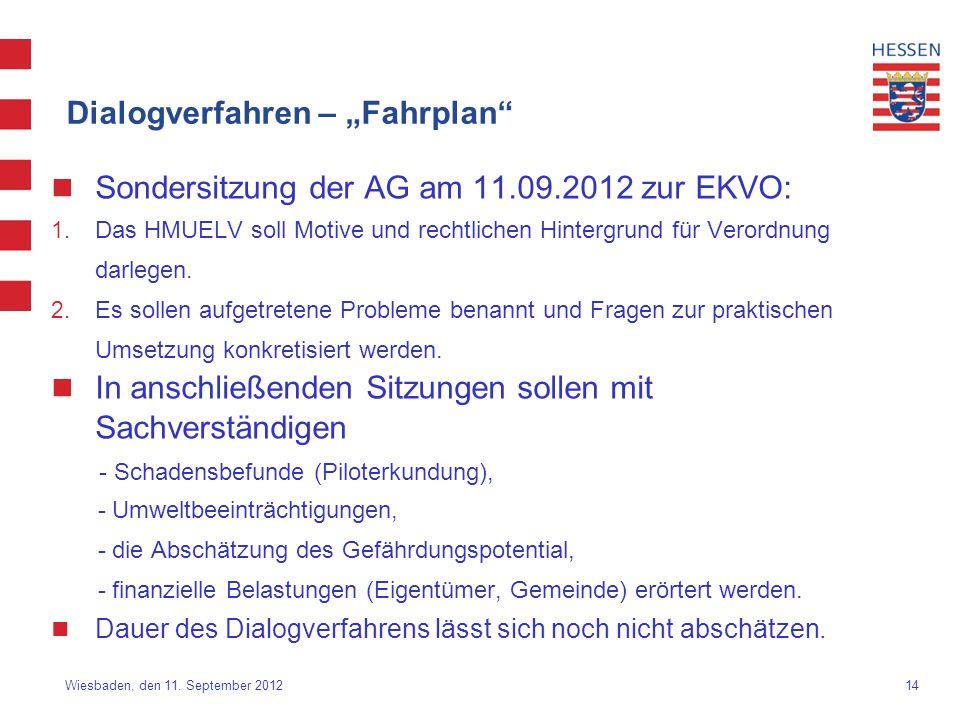 14 Wiesbaden, den 11. September 2012 Dialogverfahren – Fahrplan Sondersitzung der AG am 11.09.2012 zur EKVO: 1. Das HMUELV soll Motive und rechtlichen