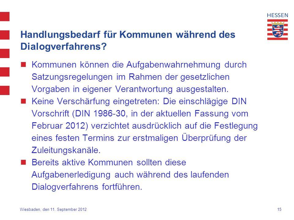 15 Wiesbaden, den 11. September 2012 Handlungsbedarf für Kommunen während des Dialogverfahrens? Kommunen können die Aufgabenwahrnehmung durch Satzungs