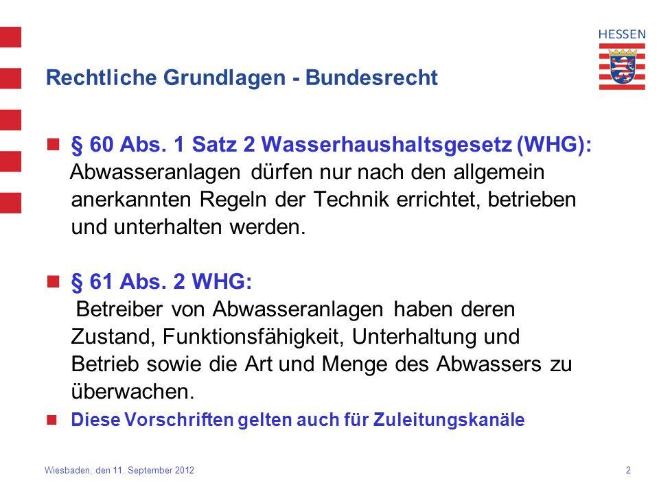 2 Wiesbaden, den 11. September 2012 Rechtliche Grundlagen - Bundesrecht § 60 Abs. 1 Satz 2 Wasserhaushaltsgesetz (WHG): Abwasseranlagen dürfen nur nac