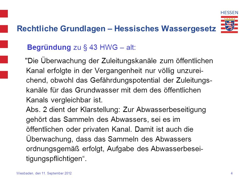 4 Wiesbaden, den 11. September 2012 Rechtliche Grundlagen – Hessisches Wassergesetz Begründung zu § 43 HWG – alt: